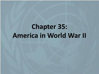 Chapter 35:  America in World War II