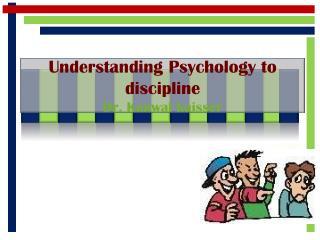 Understanding Psychology to discipline Dr. Kanwal  kaisser