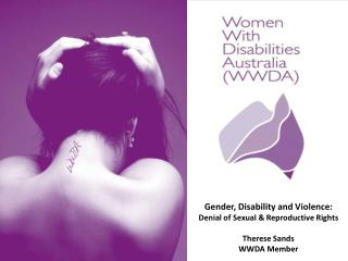 Gender, Disability and Violence:  Denial of Sexual & Reproductive Rights Therese Sands
