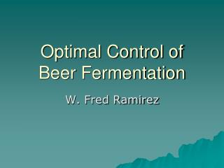 Optimal Control of Beer Fermentation