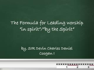 "The Formula for Leading worship  ""in spirit""/""by the Spirit """