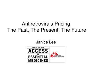 Antiretrovirals Pricing: The Past, The Present, The Future