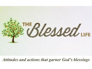 A ttitudes and actions that garner God's blessings