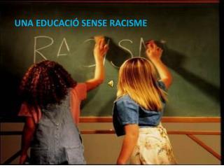 EDUCACIÓ SENSE RACISME.