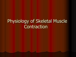Physiology of Skeletal Muscle Contraction