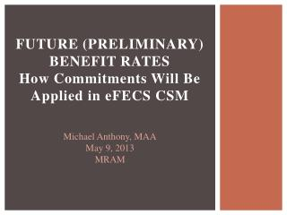 Future (Preliminary) Benefit Rates  How Commitments Will Be Applied in  eFECS  CSM