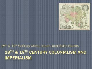 18 th  & 19 th  Century colonialism and imperialism