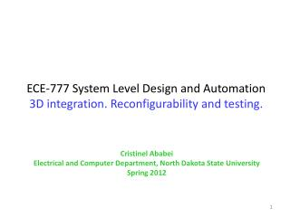 ECE-777 System Level Design and Automation 3D integration.  Reconfigurability  and testing.
