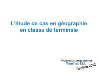 L'étude de cas en géographie en classe de terminale
