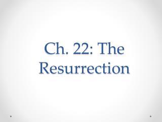 Ch. 22: The Resurrection