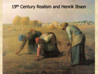 19 th  Century Realism and Henrik Ibsen