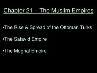 Chapter  21  – The Muslim Empires
