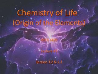 Chemistry of Life	 (Origin of the Elements)
