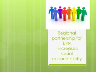 Regional partnership for UPR  - increased social accountability