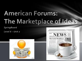 American Forums:        The Marketplace of Ideas