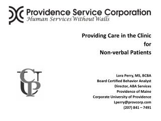 Providing Care in the Clinic for Non-verbal Patients Lora Perry, MS, BCBA