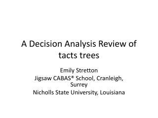 A Decision Analysis Review of  tacts  trees