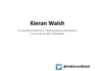 Kieran Walsh Co-Founder & Chairman � National Beauty Distribution Co-Founder & CEO - WhatSalon