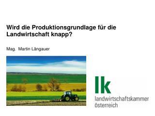 Wird die Produktionsgrundlage für die Landwirtschaft knapp?