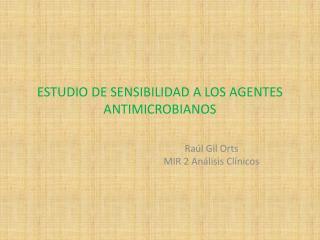 ESTUDIO DE SENSIBILIDAD A LOS AGENTES ANTIMICROBIANOS