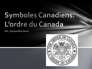 Symboles Canadiens: L'ordre du Canada