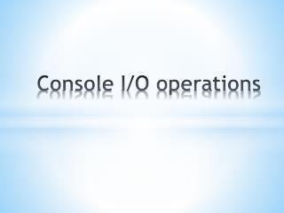 Console I/O operations