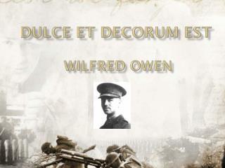 Dulce et Decorum Est WILFRED OWEN