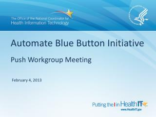Automate Blue Button Initiative Push Workgroup Meeting