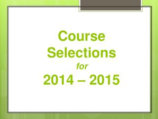 Course Selections for 2014 – 2015