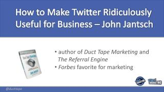 How to Make Twitter Ridiculously Useful for Business – John Jantsch