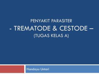 PENYAKIT PARASITER - TREMATODE & CESTODE  – (tugas kelas a)