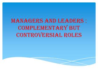 : Managers and leaders complementary but  controversial  roles