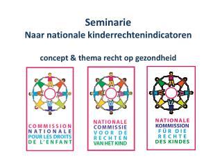 Seminarie  Naar nationale kinderrechtenindicatoren  concept & thema recht op gezondheid