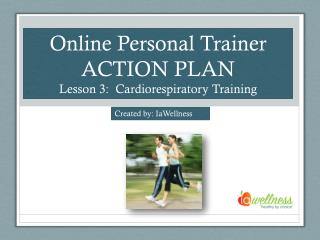 Online Personal Trainer ACTION PLAN Lesson 3:  Cardiorespiratory Training