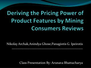 Deriving the Pricing Power of Product Features by Mining Consumers Reviews
