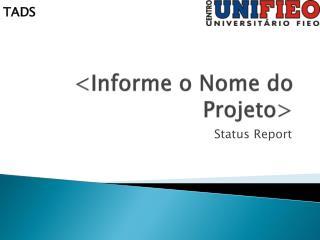 <Informe o Nome do Projeto>