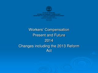 Workers' Compensation Present and Future 2014 Changes including the 2013 Reform Act