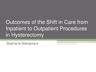 Outcomes of the Shift in Care from Inpatient to Outpatient Procedures in Hysterectomy