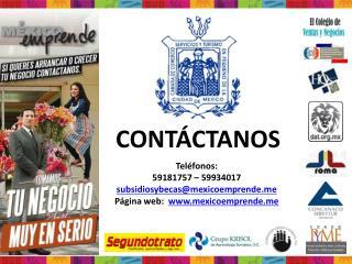 Teléfonos:  59181757 – 59934017 subsidiosybecas@mexicoemprende.me