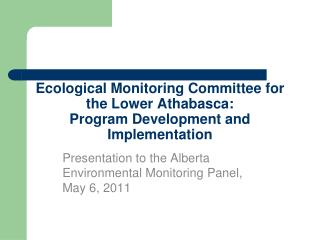 Ecological Monitoring Committee for the Lower Athabasca: Program Development and Implementation