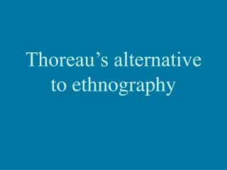 Thoreau's alternative  to ethnography