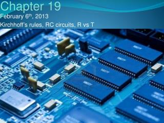 February 6 th , 2013 Kirchhoff's rules, RC circuits, R  vs  T