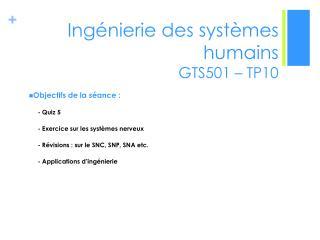Ingénierie des systèmes humains  GTS501 –  TP10