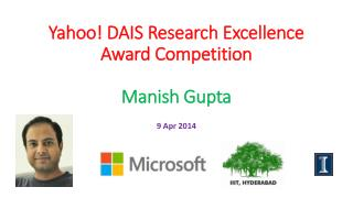 Yahoo! DAIS Research Excellence Award Competition Manish Gupta
