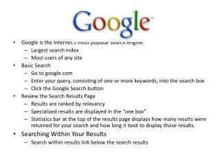 Google is the Internet�s most popular search engine.   Largest search index Most users of any site