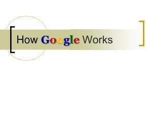 How  G o o g l e  Works