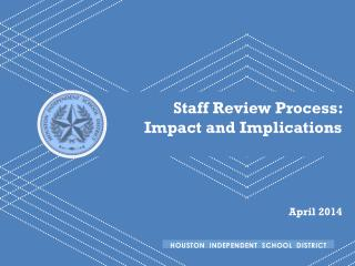 Staff Review Process:  Impact and Implications April 2014