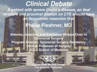 Phillip Fleshner, MD Shierley ,  Jesslyne , and  Emmeline  Widjaja Chair in Colorectal Surgery