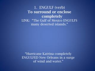 ENGULF (verb) To surround or enclose completely