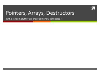 Pointers, Arrays, Destructors